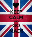 KEEP CALM AND GO MAD!! - Personalised Poster large