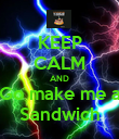 KEEP CALM AND Go make me a Sandwich - Personalised Poster large