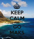 KEEP CALM AND GO MAKS - Personalised Poster large