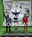 KEEP CALM AND GO MEDA!!!  - Personalised Poster large