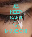 KEEP CALM AND GO MOVE ON! - Personalised Poster large