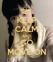 KEEP CALM AND GO MOVE ON - Personalised Poster small