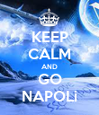 KEEP CALM AND GO NAPOLi - Personalised Poster large