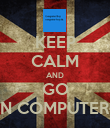 KEEP CALM AND GO ON COMPUTER-B - Personalised Poster large