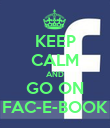 KEEP CALM AND GO ON FAC-E-BOOK - Personalised Poster large
