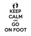 KEEP CALM AND GO ON FOOT - Personalised Poster large
