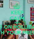 KEEP CALM AND GO ON HOLLIDAY WITH YOUR FRIENDS - Personalised Poster large