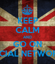 KEEP CALM AND GO ON SOCIAL NETWORKS - Personalised Poster large