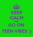 KEEP CALM AND GO ON  TEEN VIBES :) - Personalised Poster large