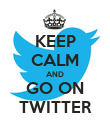 KEEP CALM AND GO ON TWITTER - Personalised Poster large