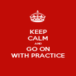 KEEP CALM AND GO ON WITH PRACTICE - Personalised Poster large