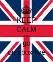 KEEP CALM AND  go  on xbox live - Personalised Poster large
