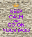 KEEP CALM AND GO ON YOUR IPOD - Personalised Poster large
