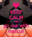 KEEP CALM AND go out with marcus - Personalised Poster large