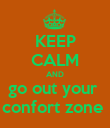 KEEP CALM AND go out your  confort zone  - Personalised Poster large