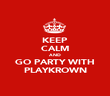 KEEP CALM AND GO PARTY WITH PLAYKROWN - Personalised Poster large