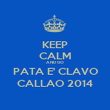 KEEP CALM AND GO PATA E' CLAVO CALLAO 2014 - Personalised Poster large
