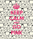 KEEP CALM AND GO PINK - Personalised Poster large