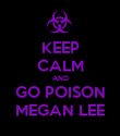 KEEP CALM AND GO POISON MEGAN LEE - Personalised Poster large