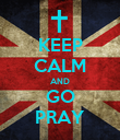 KEEP CALM AND GO PRAY - Personalised Poster large