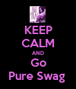 KEEP CALM AND Go Pure Swag  - Personalised Poster large