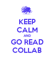 KEEP CALM AND GO READ COLLAB - Personalised Poster large