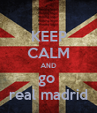 KEEP CALM AND go  real madrid - Personalised Poster large