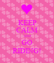 KEEP CALM AND GO RIDING! - Personalised Poster large