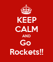 KEEP CALM AND Go  Rockets!! - Personalised Poster large