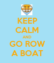 KEEP CALM AND GO ROW A BOAT - Personalised Poster small