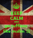 KEEP CALM AND go ruffless  like mallin :)) - Personalised Poster large