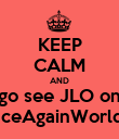 KEEP CALM AND go see JLO on #DanceAgainWorldTour - Personalised Poster large