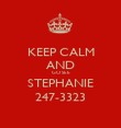 KEEP CALM AND GO SEE STEPHANIE 247-3323 - Personalised Poster large