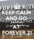 KEEP CALM  AND GO  SHOPPING  AT  FOREVER 21 - Personalised Poster large