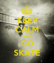 KEEP CALM AND GO SKATE - Personalised Poster large