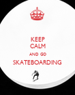 KEEP CALM AND GO SKATEBOARDING  - Personalised Poster large
