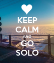 KEEP CALM AND GO SOLO - Personalised Poster large