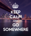 KEEP CALM AND GO SOMEWHERE - Personalised Poster large
