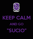 """KEEP CALM AND GO """"SUCIO""""  - Personalised Poster large"""