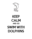 KEEP CALM AND GO SWIM WITH DOLPHINS - Personalised Poster large