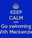 KEEP CALM AND Go swimming With Mackenzie  - Personalised Poster large