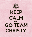 KEEP CALM AND GO TEAM CHRISTY - Personalised Poster large