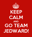 KEEP CALM AND GO TEAM JEDWARD! - Personalised Poster large