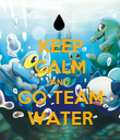 KEEP CALM AND GO TEAM WATER - Personalised Poster large