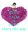KEEP CALM AND go the  starry hits way - Personalised Poster large