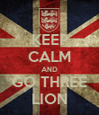 KEEP CALM AND GO THREE LION - Personalised Poster small
