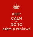 KEEP CALM AND GO TO adam-p-reviews - Personalised Poster large