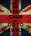 KEEP CALM AND GO TO ALLWRONG - Personalised Poster large