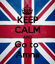 KEEP CALM AND Go to  Amna - Personalised Poster large