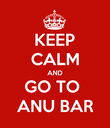 KEEP CALM AND GO TO  ANU BAR - Personalised Poster large